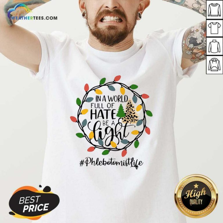 In A World Full Of Hate Be A Light Phlebotomist life Christmas V-neck - Design By Weathertees.com