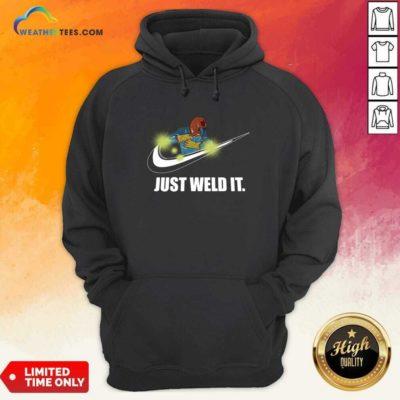 Just Weld It Hoodie - Design By Weathertees.com