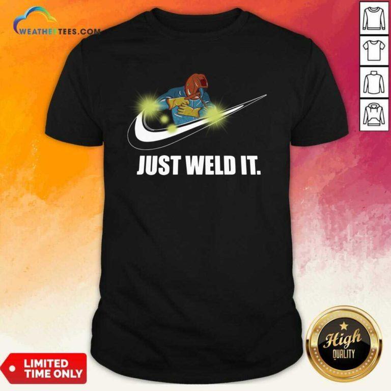 Just Weld It Shirt - Design By Weathertees.com