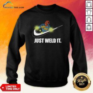 Just Weld It Sweatshirt - Design By Weathertees.com