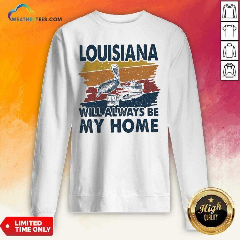 Louisiana Will Always Be My Home Vintage Retro Sweatshirt - Design By Weathertees.com