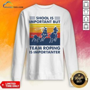 School Is Important But Team Roping Is Importanter Vintage Retro Sweatshirt - Design By Weathertees.com