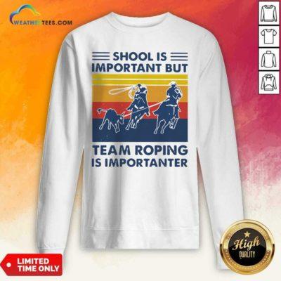 School Is Important But Team Roping Is Importanter Vintage Retro Sweatshirt - Design By Weathertees.com