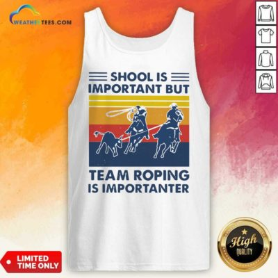 School Is Important But Team Roping Is Importanter Vintage Retro Tank Top - Design By Weathertees.com
