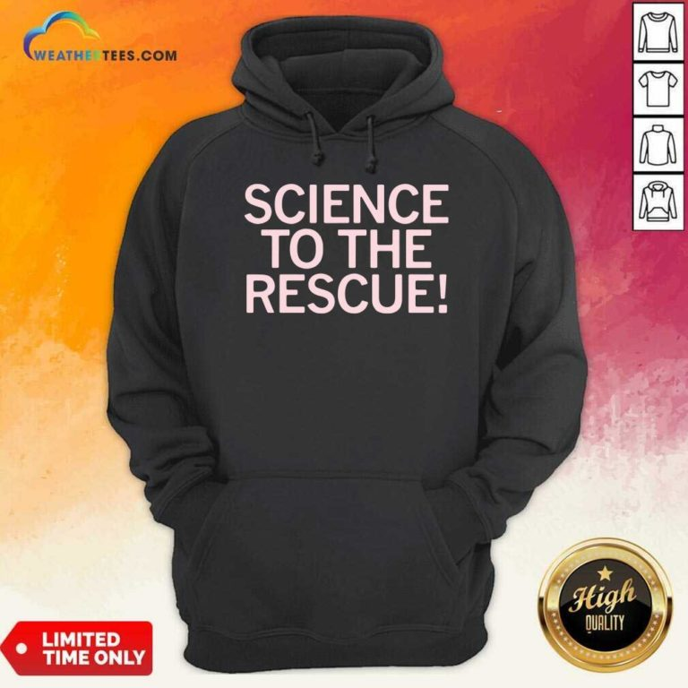 Science To The Rescue Hoodie - Design By Weathertees.com