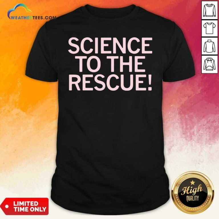 Science To The Rescue Shirt - Design By Weathertees.com