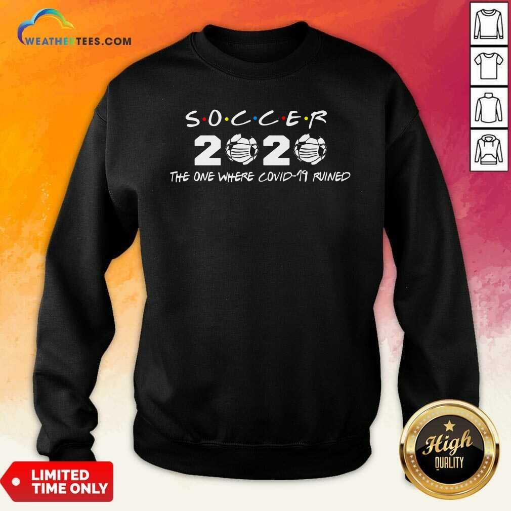 Soccer 2020 The One Where Covid 19 Ruined Sweatshirt - Design By Weathertees.com