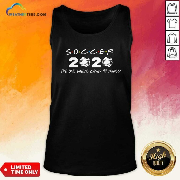 Soccer 2020 The One Where Covid 19 Ruined Tank Top - Design By Weathertees.com