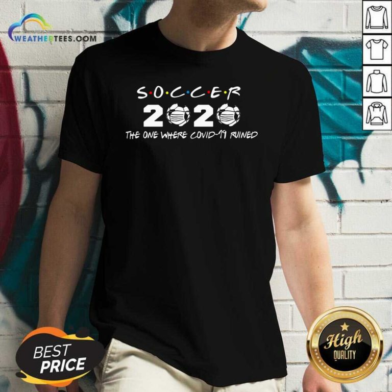 Soccer 2020 The One Where Covid 19 Ruined V-neck - Design By Weathertees.com