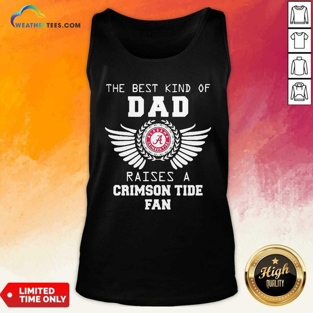 The Best Kind Of Dad Alabama Crimson Tide Raises A Crimson Tide Fan Tank Top - Design By Weathertees.com