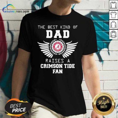 The Best Kind Of Dad Alabama Crimson Tide Raises A Crimson Tide Fan V-neck - Design By Weathertees.com