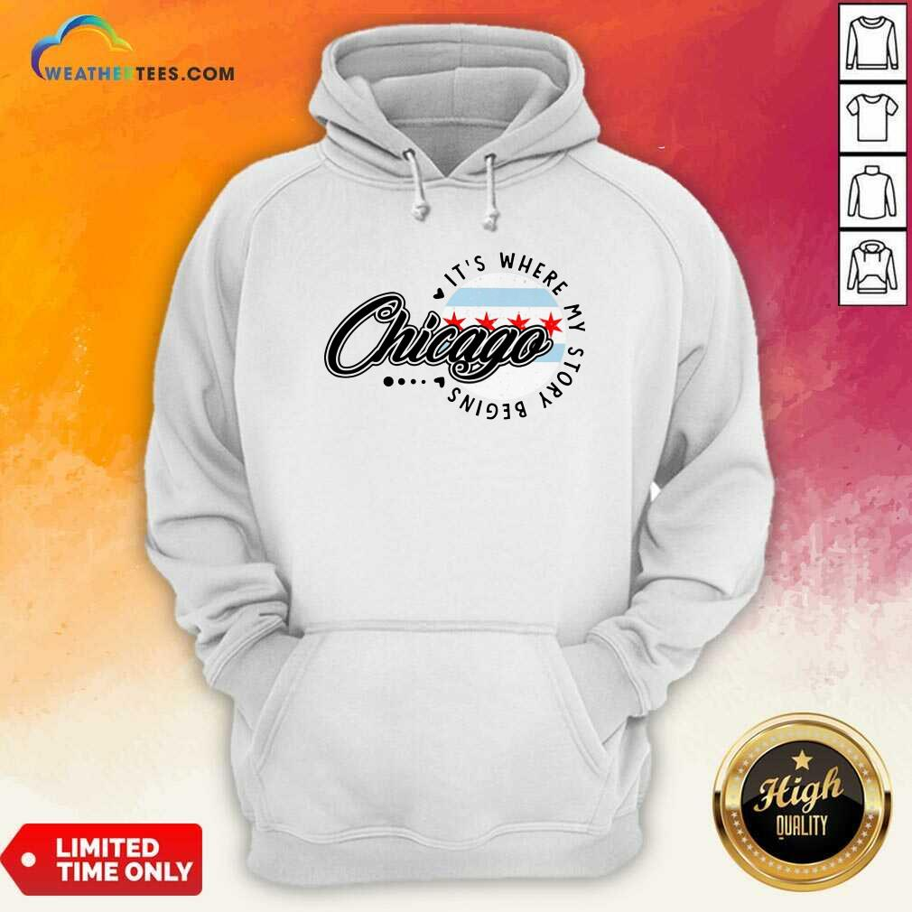 Chicago It's Where My Story Begins Hoodie - Design By Weathertees.com