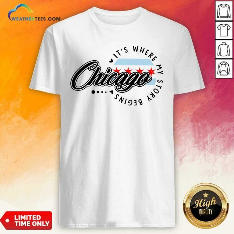 Chicago It's Where My Story Begins Shirt - Design By Weathertees.com
