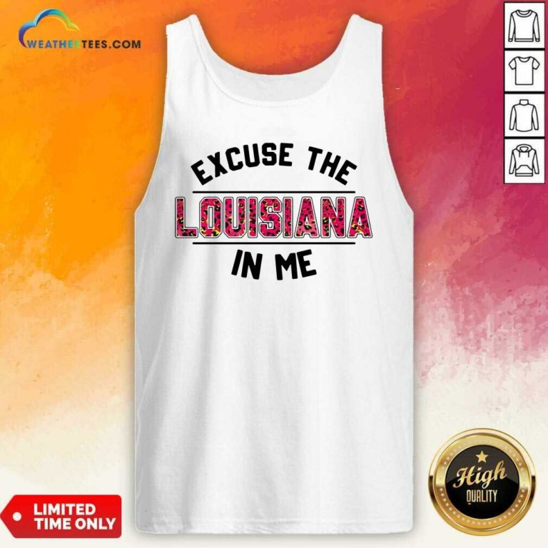 Excuse The Louisiana In Me Tank Top - Design By Weathertees.com