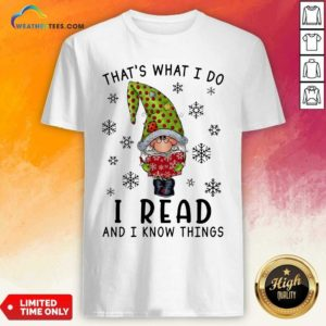 Gnome Reading Books That's What I Do I Read And I Know Things Shirt - Design By Weathertees.com