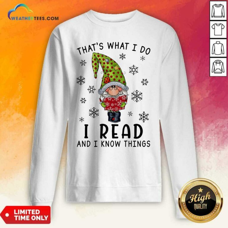 Gnome Reading Books That's What I Do I Read And I Know Things Sweatshirt - Design By Weathertees.com