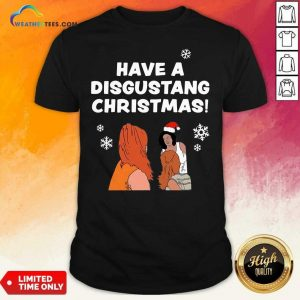 Have Disgustang Christmas Shirt - Design By Weathertees.com