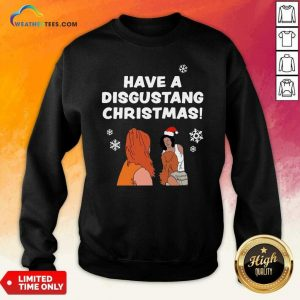 Have Disgustang Christmas Sweatshirt - Design By Weathertees.com