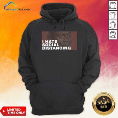 I Hate Social Distancing Hoodie - Design By Weathertees.com