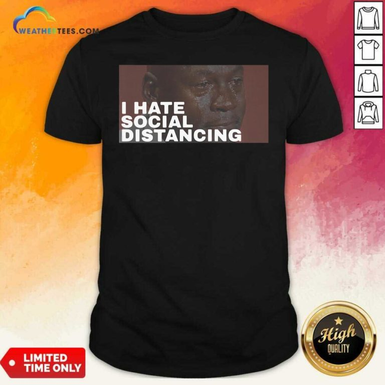I Hate Social Distancing Shirt - Design By Weathertees.com