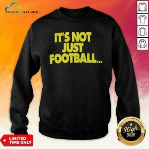 Its Not Just Football Sweatshirt - Design By Weathertees.com