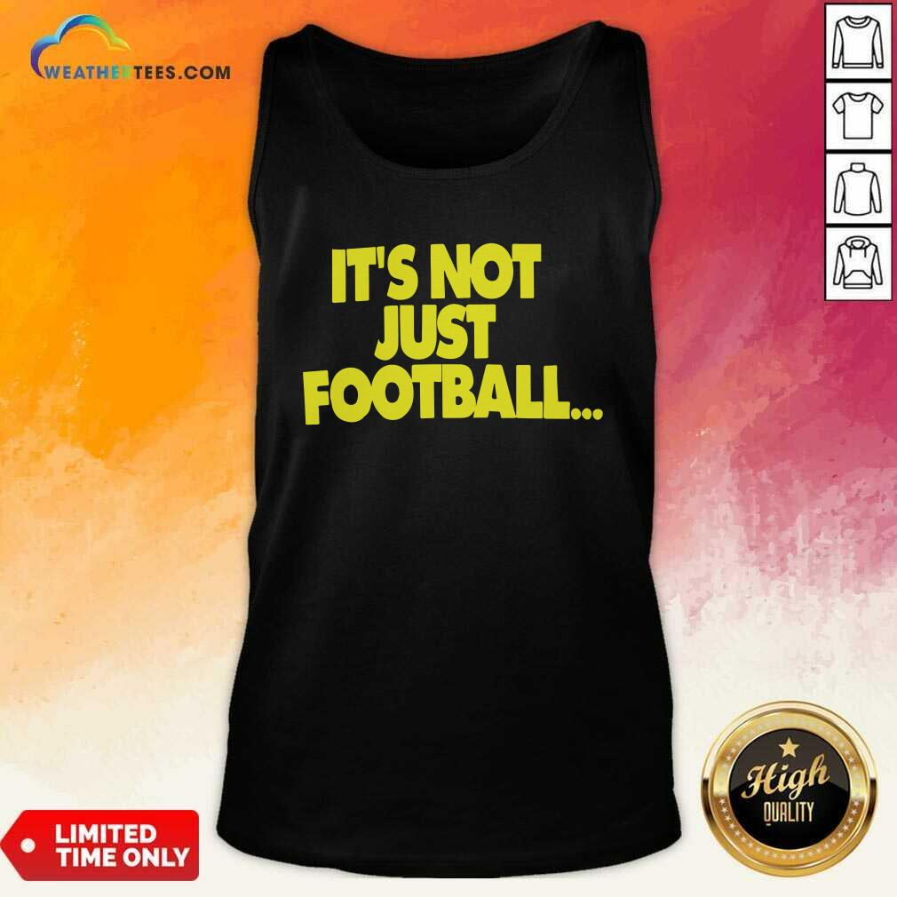 Its Not Just Football Tank Top - Design By Weathertees.com