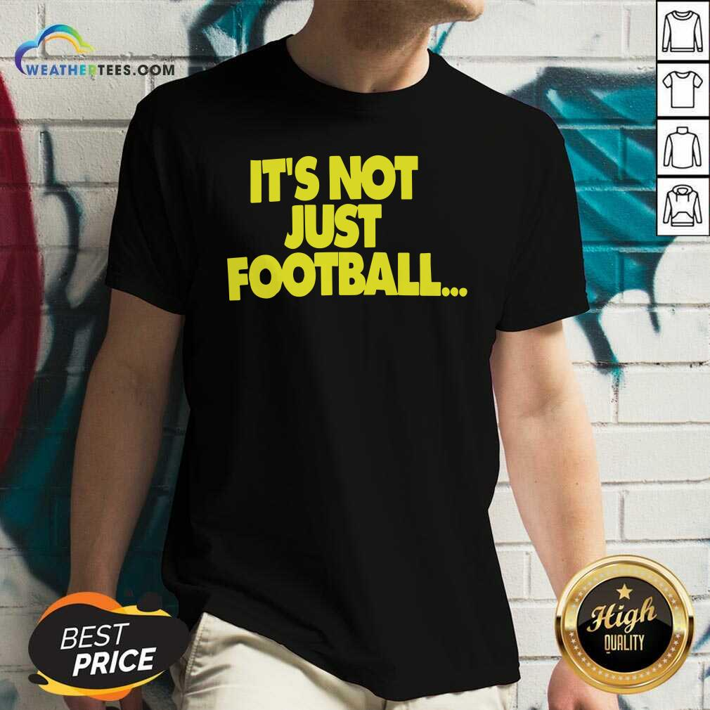 Its Not Just Football V-neck - Design By Weathertees.com