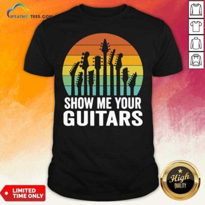 Show Me Your Guitars Vintage Retro Shirt - Design By Weathertees.com