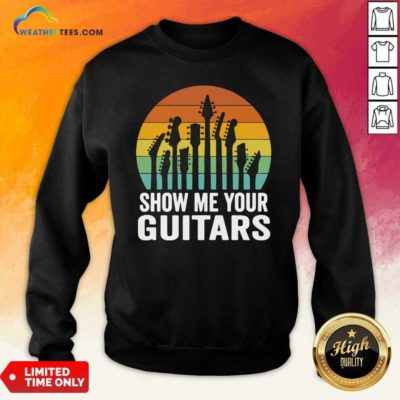 Show Me Your Guitars Vintage Retro Sweatshirt - Design By Weathertees.com