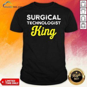 Surgical Technologist King Life Scrub Tech Shirt - Design By Weathertees.com