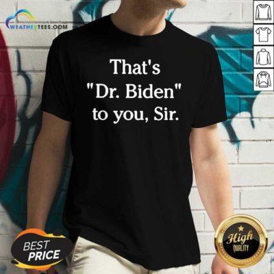 That's Dr. Biden To You Sir V-neck - Design By Weathertees.com