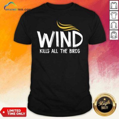 Wind Kills All The Birds Hair Donald Trump Debate Shirt - Design By Weathertees.com