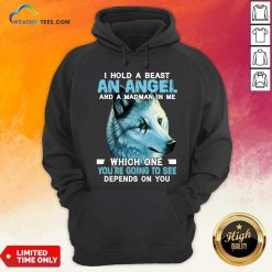 Wolf I Hold A Beast An Angel And A Madman In Me Hoodie - Design By Weathertees.com