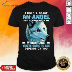 Wolf I Hold A Beast An Angel And A Madman In Me Shirt - Design By Weathertees.com