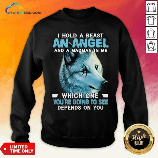 Wolf I Hold A Beast An Angel And A Madman In Me Sweatshirt - Design By Weathertees.com