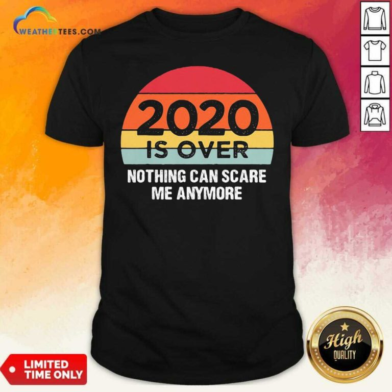 2020 Is Over Nothing Can Scare Me Anymore Vintage Retro Shirt - Design By Weathertees.com