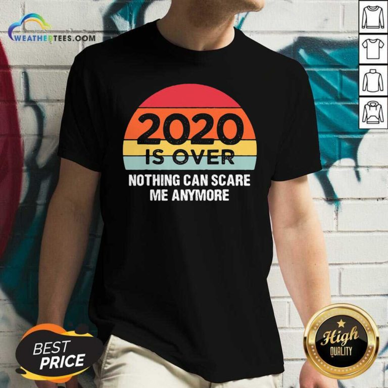 2020 Is Over Nothing Can Scare Me Anymore Vintage Retro V-neck - Design By Weathertees.com