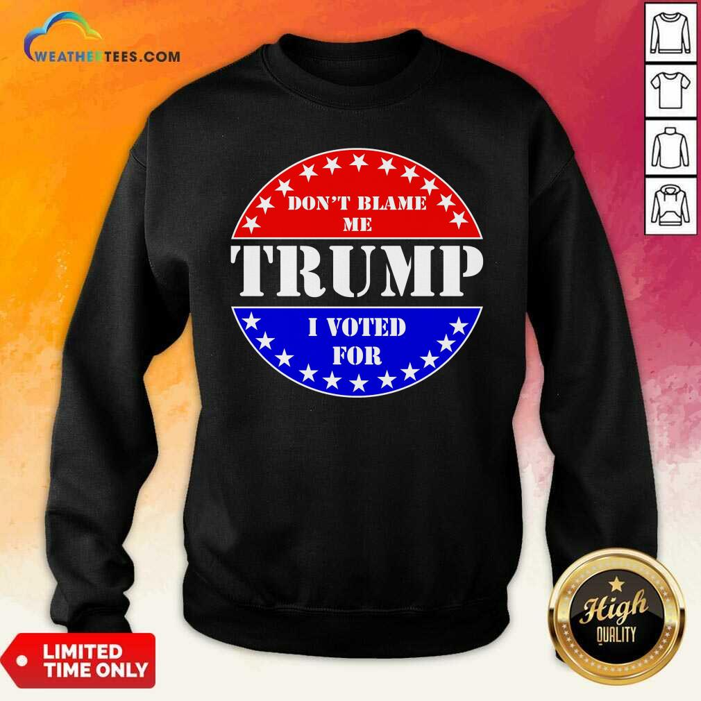 American Flag Don't Blame Me I Voted For Trump Sweatshirt - Design By Weathertees.com