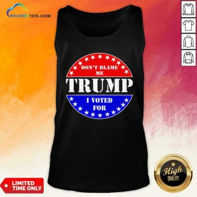 American Flag Don't Blame Me I Voted For Trump Tank Top - Design By Weathertees.com