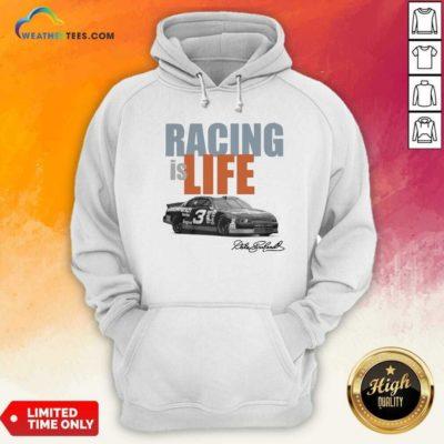 Dale Earnhardt Racing Is Life Signature Hoodie - Design By Weathertees.com