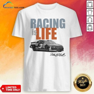 Dale Earnhardt Racing Is Life Signature Shirt - Design By Weathertees.com