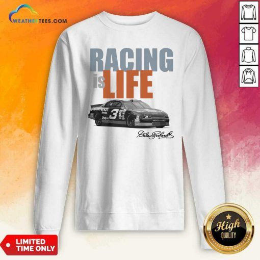 Dale Earnhardt Racing Is Life Signature Sweatshirt - Design By Weathertees.com