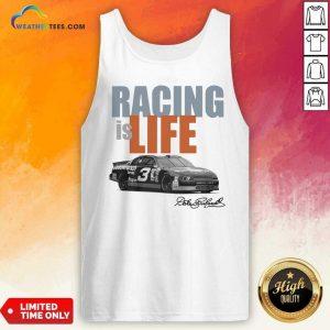 Dale Earnhardt Racing Is Life Signature Tank Top - Design By Weathertees.com