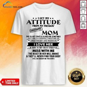 I Get My Attitude From My Freakin' Awesome Mom Shirt - Design By Weathertees.com