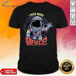 I Need More Space Shirt - Design By Weathertees.com