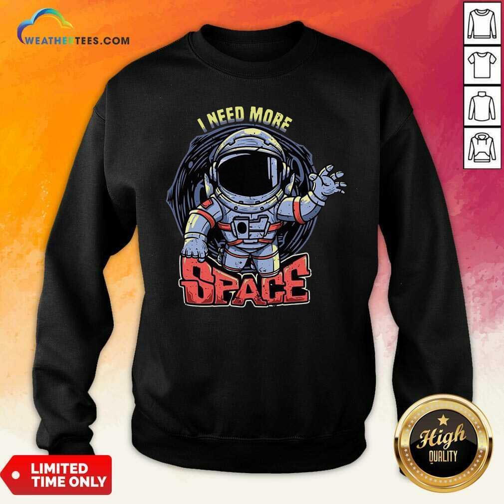 I Need More Space Sweatshirt - Design By Weathertees.com
