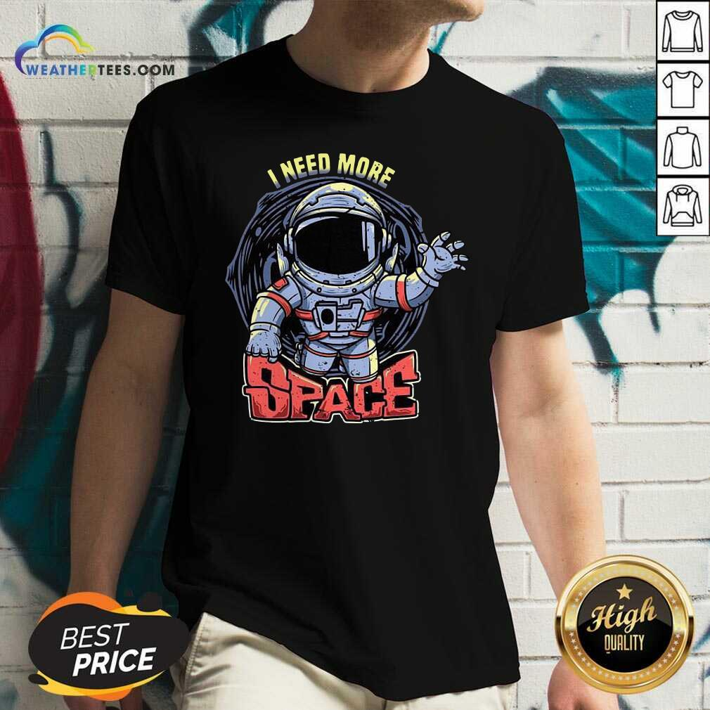 I Need More Space V-neck - Design By Weathertees.com