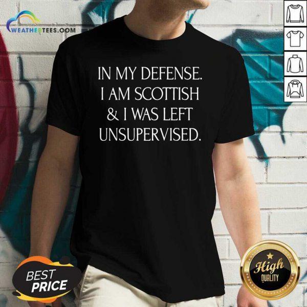 In My Defense I Am Scottish And I Was Left Unsupervised V-neck - Design By Weathertees.com