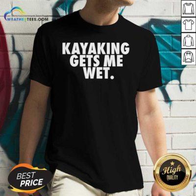 Kayaking Gets Me Wet V-neck - Design By Weathertees.com