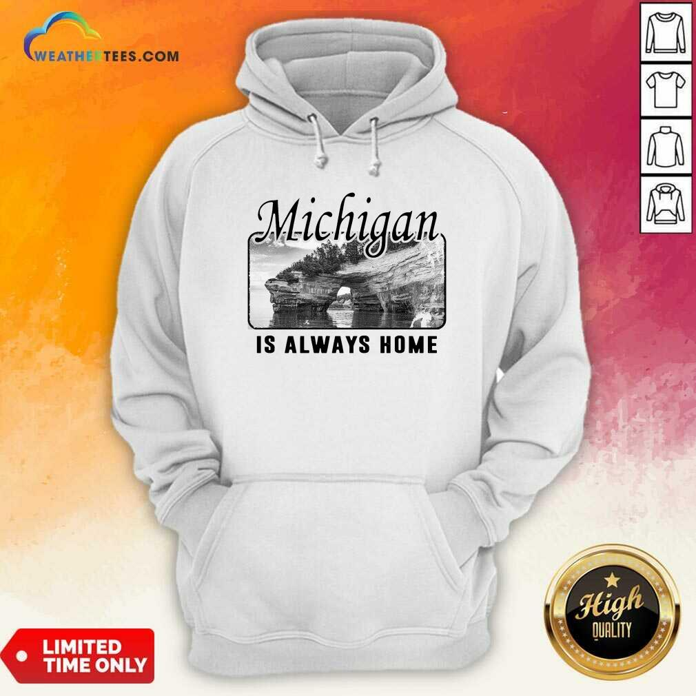 Michigan Is Always Home National Political Hoodie - Design By Weathertees.com